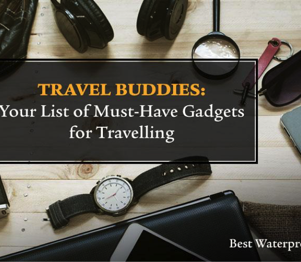 Travel Buddies: Top and Best Travel Gadgets to make your traveling easier